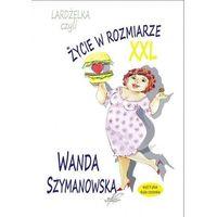 Literatura kobieca, obyczajowa, romanse, Lardżelka czyli Życie w rozmiarze XXL wyd II / Białe Pióro (opr. miękka)