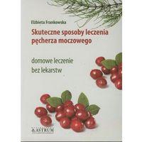 Hobby i poradniki, Skuteczne sposoby leczenia pęcherza moczowego (opr. broszurowa)