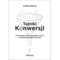 Książki o biznesie i ekonomii, Tajniki Konwersji Jak zmienić potencjalnego klienta w zadowolonego nabywcę (opr. miękka)
