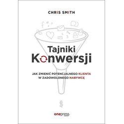 Tajniki Konwersji Jak zmienić potencjalnego klienta w zadowolonego nabywcę (opr. miękka)