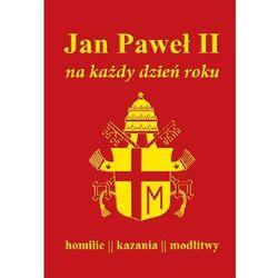 Jan paweł ii na każdy dzień roku homilie kazania modlitwy - paweł milcarek (opr. twarda)