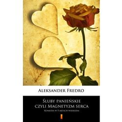 Śluby panieńskie, czyli Magnetyzm serca - Aleksander Fredro - ebook