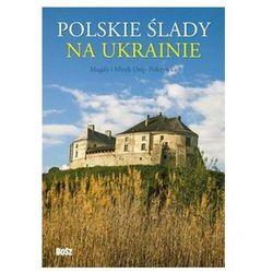 Polskie slady na Ukrainie Przewodnik (opr. twarda)