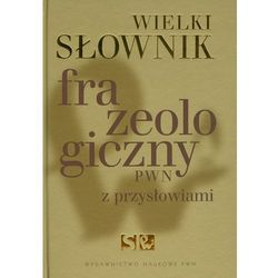 Wielki słownik frazeologiczny PWN z przysłowiami (opr. twarda)