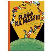 Książki dla dzieci, Flaga na maszt! Przewodnik po flagach z całego świata (opr. twarda)