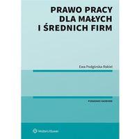 Książki prawnicze i akty prawne, Prawo pracy dla małych i średnich firm - Ewa Podgórska-Rakiel (opr. broszurowa)