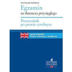 Przewodnik po prawie cywilnym Egzamin na tłumacza przysięgłego - Ewa Myrczek-Kadłubicka (opr. miękka)