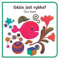 Książki dla dzieci, Gdzie jest rybka?/Tako - Gomi Taro OD 24,99zł DARMOWA DOSTAWA KIOSK RUCHU (opr. kartonowa)