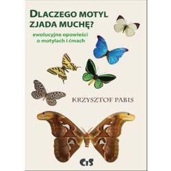 Dlaczego motyl zjada muchę Ewolucyjne opowieści o motylach i ćmach