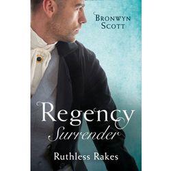 Regency Surrender: Ruthless Rakes Scott, Bronwyn