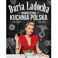 Książki kulinarne i przepisy, Nowoczesna kuchnia polska - Daria Ładocha DARMOWA DOSTAWA KIOSK RUCHU (opr. twarda)