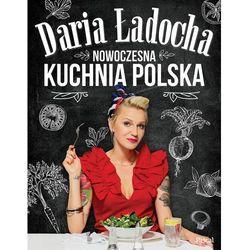 Nowoczesna kuchnia polska - Daria Ładocha DARMOWA DOSTAWA KIOSK RUCHU (opr. twarda)