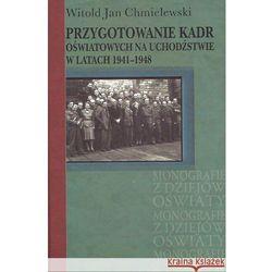 Przygotowanie kadr oświatowych na uchodźstwie w latach 1941-1948 - Chmielewski Witold Jan (opr. twarda)