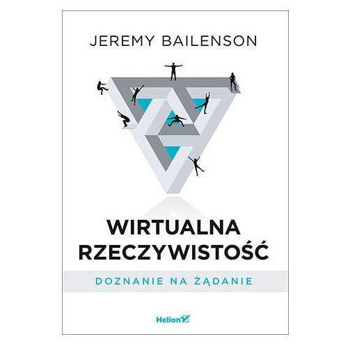 Informatyka, Wirtualna rzeczywistość. Doznanie na żądanie - Jeremy Bailenson (opr. broszurowa)
