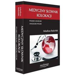 Medyczny słownik kolokacji polsko-angielski angielsko-polski [Arkadiusz Badziński]