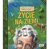 Książki dla dzieci, Pamiętnik Naukowy Profesora Geniusza Życie na Ziemi (opr. twarda)