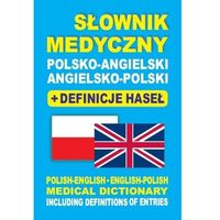 Słowniki, encyklopedie, Słownik medyczny polsko-angielski angielsko-polski + definicje haseł. Polish-English ? English-Polish medical dictionary including definitions of entries (opr. miękka)