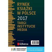 Biblioteka biznesu, Rynek książki w Polsce 2017. Targi, instytucje, media - Piotr Dobrołęcki - ebook