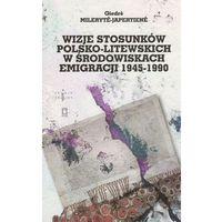 Historia, Wizje stosunków polsko-litewskich w środowiskach emigracji 1945-1990 (opr. miękka)
