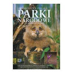 Prawdziwa Polska Parki Narodowe The real Poland National Parks (opr. twarda)