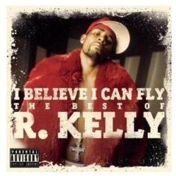 I Believe I Can Fly: The Best Of R. Kelly