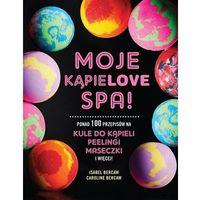 Hobby i poradniki, Moje Kąpielove SPA - Isabel Bercaw (opr. twarda)