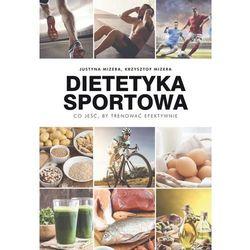 DIETETYKA SPORTOWA CO JEŚĆ BY TRENOWAĆ EFEKTYWNIE - JUSTYNA MIZERA (opr. miękka)