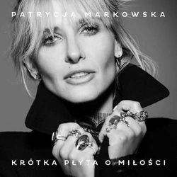 Patrycja Markowska - KROTKA PLYTA O MILOSCI
