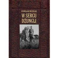 Geografia, W sercu dżungli - Stanisław Mycielski (opr. miękka)