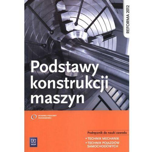 Biblioteka motoryzacji, Podstawy konstrukcji maszyn podręcznik do nauki zawodu technik mechanik technik pojazdów samochodowych (opr. miękka)