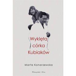 Wyklęta córka Kubiaków. Darmowy odbiór w niemal 100 księgarniach! (opr. twarda)