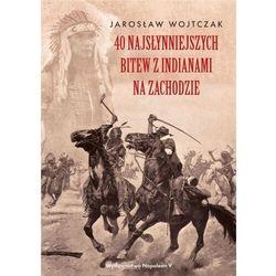 40 najsłynniejszych bitew z indianami na zachodzie (opr. twarda)