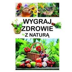 Wygraj zdrowie z naturą - Praca Zbiorowa - Zaufało nam kilkaset tysięcy klientów, wybierz profesjonalny sklep (opr. twarda)