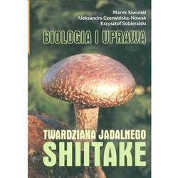 Shiitake Biologia i uprawa twardziaka jadalnego (opr. kartonowa)