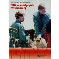 Książki medyczne, EKG w medycynie ratunkowej Tom 1 - Wysyłka od 3,99 - porównuj ceny z wysyłką (opr. miękka)
