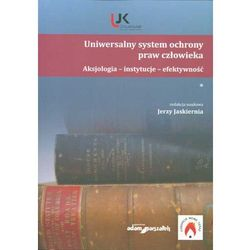 Uniwersalny system ochrony praw człowieka. Aksjologia, instytucje, efektywność (opr. miękka)