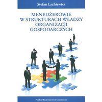 Biblioteka biznesu, Menedżerowie w strukturach władzy organizacji gospodarczych (opr. miękka)