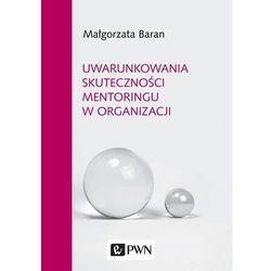 Uwarunkowania skuteczności mentoringu w organizacji (opr. twarda)
