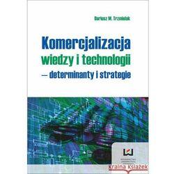 Komercjalizacja wiedzy i technologii ? determinanty i strategie (opr. miękka)