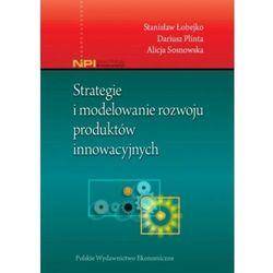 Strategie i modelowanie rozwoju produktów innowacyjnych (opr. miękka)