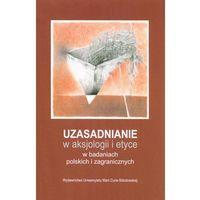 Pozostałe książki, Uzasadnianie w aksjologii i etyce w badaniach polskich i zagranicznych (opr. miękka)