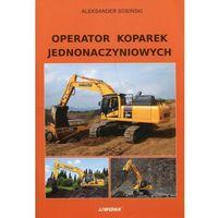 Leksykony techniczne, Operator koparek jednonaczyniowych - Aleksander Sosiński (opr. miękka)