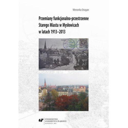 E-booki, Przemiany funkcjonalno-przestrzenne Starego Miasta w Mysłowicach w latach 1913-2013