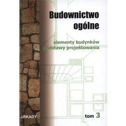 Budownictwo ogólne. Tom 3. Elementy budynków, podstawy projektowania (opr. miękka)