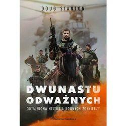Dwunastu odważnych. Odtajniona historia konnych żołnierzy - Doug Stanton - ebook