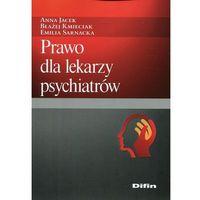 Książki prawnicze i akty prawne, Prawo dla lekarzy psychiatrów - Jacek Anna, Kmieciak Błażej, Sarnacka Emilia (opr. miękka)