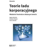 Biblioteka biznesu, Teorie ładu korporacyjnego - Agata Adamska, Piotr Urbanek (opr. broszurowa)