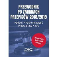 E-booki, Przewodnik po zmianach przepisów 2018/2019. Podatki.Rachunkowość.Prawo Pracy.ZUS