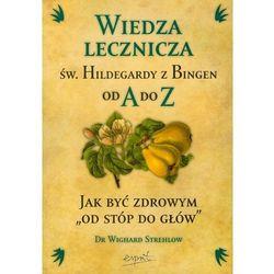Wiedza lecznicza św Hildegardy z Bingen od A do Z (opr. miękka)