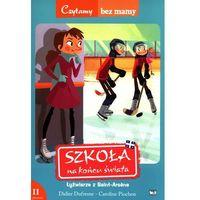 Książki dla dzieci, ŁYŻWIARZE Z SAINT-ARSENE SZKOŁA NA KOŃCU ŚWIATA 2 ETAP CZYTANIA (opr. miękka)